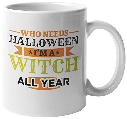 Who Needs Halloween? I'm A Witch All Year Funny Coffee & Tea Gift Mug For Mom, Mama, Mum, Mother-In-Law, Grandmother, Granny, Grandma, Boss Lady Or Woman, Aunt, Wife And Girlfriend (11oz)]()