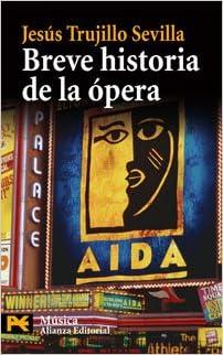 Breve historia de la ópera El libro de bolsillo - Humanidades: Amazon.es: Trujillo Sevilla, Jesús: Libros