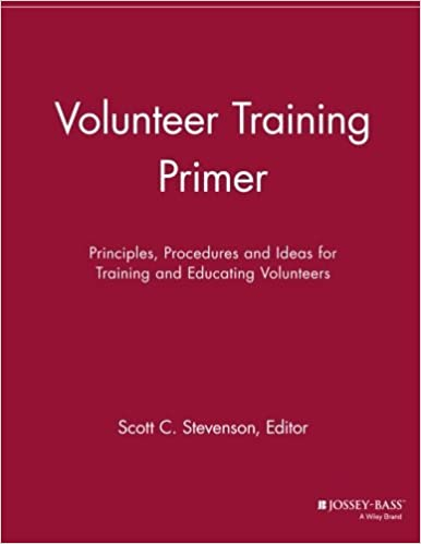 Volunteer Training Primer: Principles, Procedures and Ideas for Training and Education Volunteers (2013-05-13)