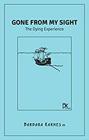 Gone From My Sight: The Dying Experience
