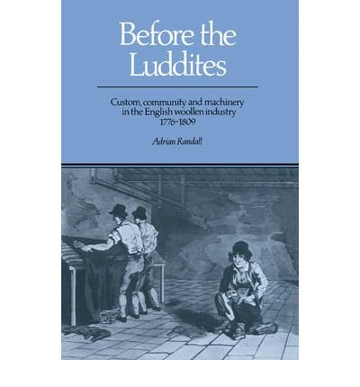 Read Online [(Before the Luddites: Custom, Community and Machinery in the English Woollen Industry, 1776-1809 )] [Author: Adrian Randall] [Feb-2004] ebook