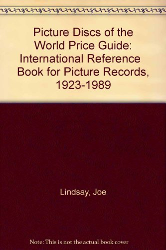 Picture Discs of the World Price Guide: International Reference Book for Picture Records, 1923-1989