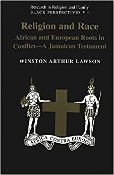 Religion And Race: African and European Roots in Conflict - A Jamaican Testament (Research in Religion and Family)