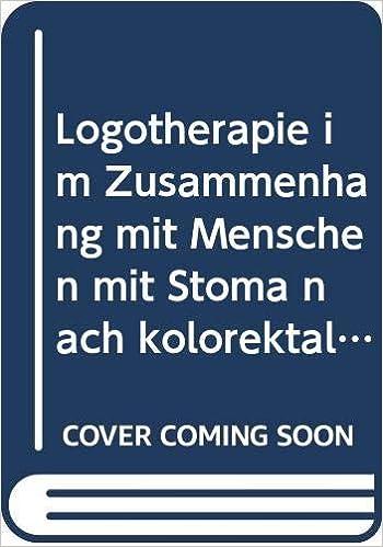 Livre electronique gratuit Logotherapie im Zusammenhang mit Menschen mit Stoma nach kolorektalem Karzinom: Das Leben und die Liebe mit künstlichem Darmausgang nach Krebs neu entdecken!