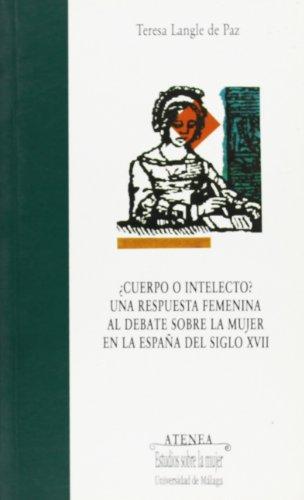 ¿Cuerpo o intelecto? Una respuesta femenina al debate sobre la mujer en la España del siglo XVII: 45 (Atenea) Teresa Langle de Paz