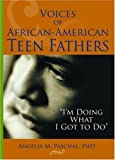 Voices of African-American Teen Fathers, Angelia M. Paschal and Marvin D. Feit, 0789027380