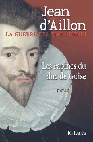 Les Rapines Du Duc De Guise Romans Historiques French Edition