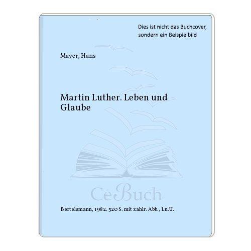 Martin Luther. Leben und Glaube.