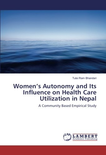 Women's Autonomy and Its Influence on Health Care Utilization in Nepal: A Community Based Empirical Study PDF