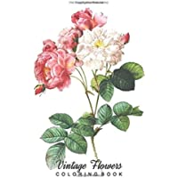 Vintage Flowers Coloring Book: A Grayscale Adult Coloring Book with Beautiful Illustrations of Botanical Art for Relaxation, Delightful Floral Designs to Color