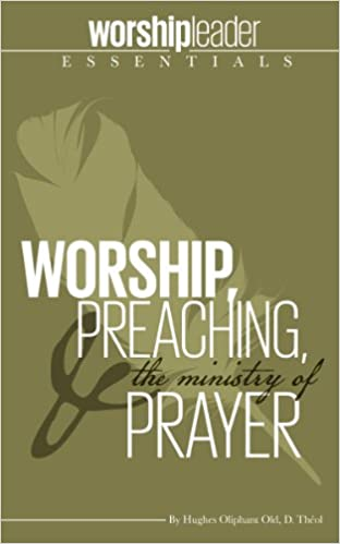 Read online Worship, Preaching, & The Ministry of Prayer PDF