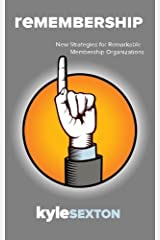 Remembership: New Strategies for Remarkable Organizations by Kyle J. Sexton (2011-06-01) Paperback