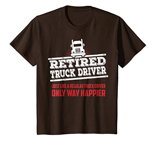 Driver Four Way (Kids Funny Retired Truck Driver Shirt Retirement Only Way Happier 4 Brown)