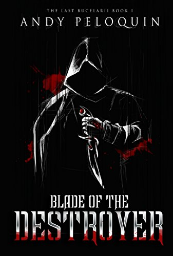 Blade of the Destroyer: The Last Bucelarii: Book 1 by [Peloquin, Andy]