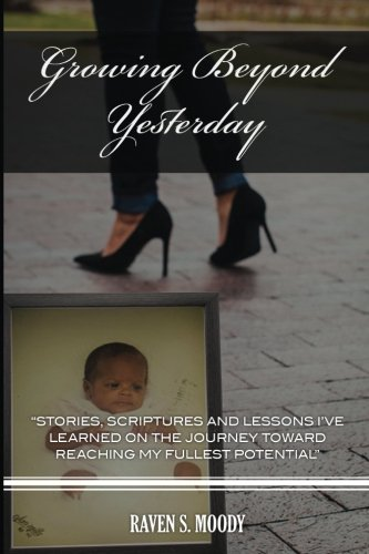 Growing Beyond Yesterday: Stories, scriptures and lessons I've learned on the journey toward reaching my fullest potential pdf epub