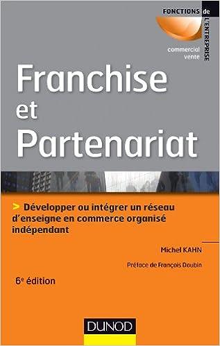 Franchise et partenariat - 3e éd.: Développer ou intégrer un réseau denseignes en commerce organisé indépendant