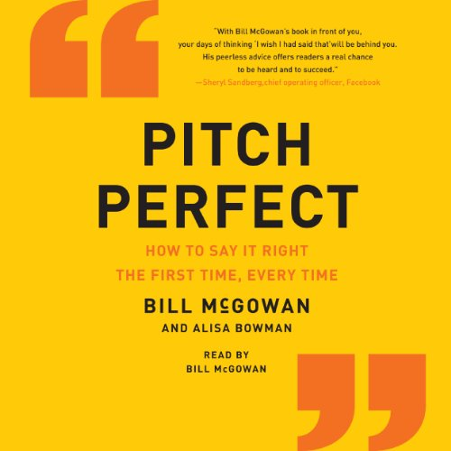 Pitch Perfect: How to Say It Right the First Time, Every Time (Looking For The Right Words To Say)