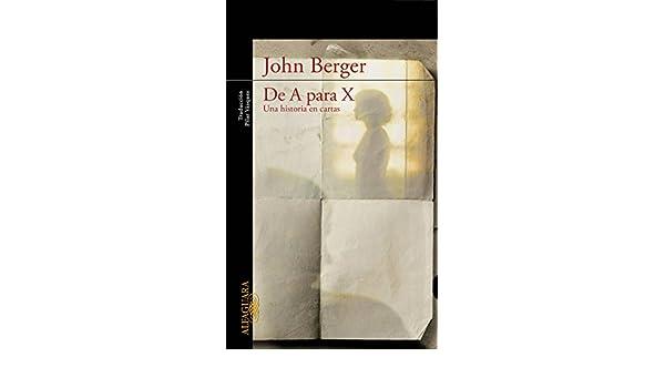 De A para X. Una historia en cartas (Spanish Edition) - Kindle edition by John Berger. Literature & Fiction Kindle eBooks @ Amazon.com.