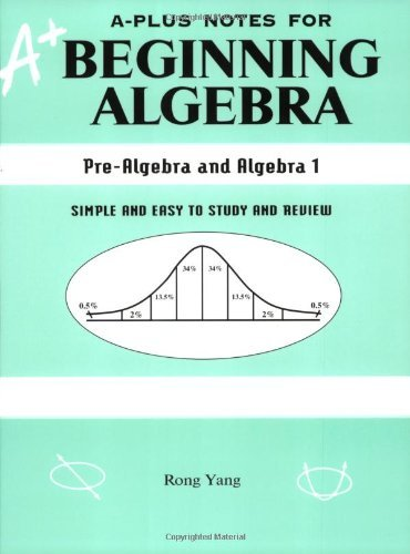 By Rong Yang - A-Plus Notes for Beginning Algebra: Pre-Algebra and Algebra I: Simple and Easy to Study and Review (2nd Edition) (11/15/02)