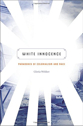 White Innocence: Paradoxes of Colonialism and Race (White Innocence Paradoxes Of Colonialism And Race)