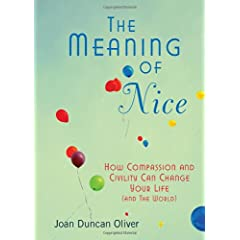 Learn more about the book, The Meaning of Nice: How Compassion and Civility Can Change Your Life (And the World)