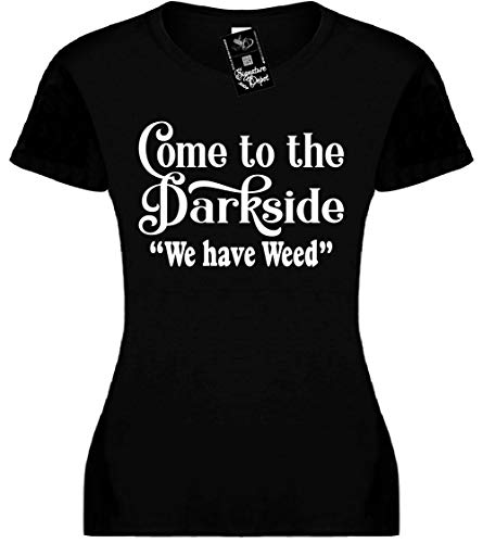 Signature Depot Junior's Size XL T-Shirt (Come to The Dark Side WE Have Weed) Fitted Girls