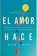 El amor hace: Descubre una vida secretamente increíble en un mundo ordinario (Spanish Edition) Paperback