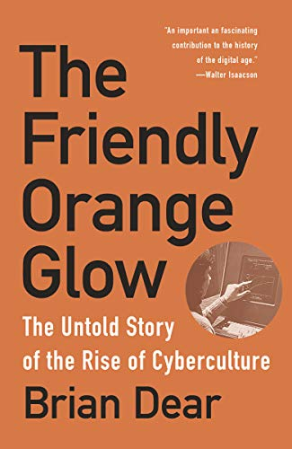 The Friendly Orange Glow: The Untold Story of the Rise of Cyberculture
