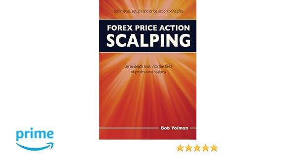 Forex Price Action Scalping: an in-depth look into the field of professional scalping: Amazon.es: Bob Volman: Libros en idiomas extranjeros