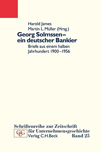 Georg Solmssen - ein deutscher Bankier: Briefe aus einem halben Jahrhundert 1900-1956 Taschenbuch – 8. März 2012 Harold James Martin L. Müller Beck 3406627951