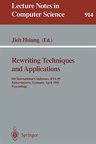 Rewriting Techniques and Applications: 6th International Conference, RTA-95, Kaiserslautern, Germany, April 5 - 7, 1995.