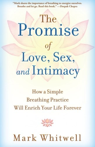 (The Promise of Love, Sex, and Intimacy: How a Simple Breathing Practice Will Enrich Your Life Forever)