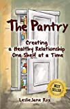 The Pantry: Creating a Healthy Relationship One Shelf at a Time: more info