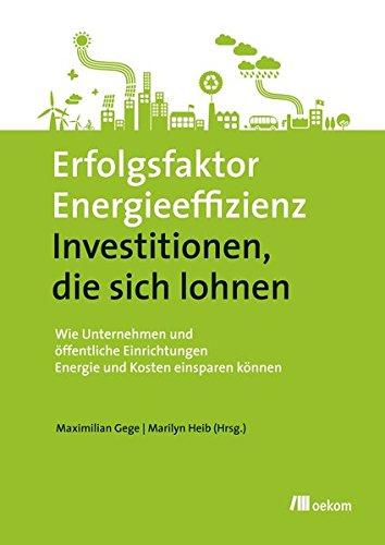 Erfolgsfaktor Energieeffizienz - Investitionen, die sich lohnen: Wie Unternehmen und öffentliche Einrichtungen Energie und Kosten einsparen können