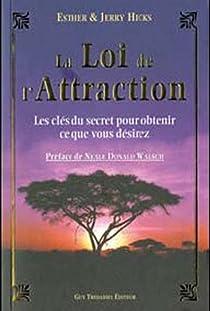 La Loi de l'Attraction - Les clés du secret pour obtenir ce que vous désirez par Abraham