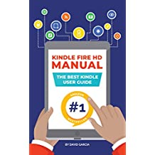 Kindle Fire HD Manual - Unlock the Fire within your new Amazon Tablet and become an expert in minutes! (NEW OCT 2018)