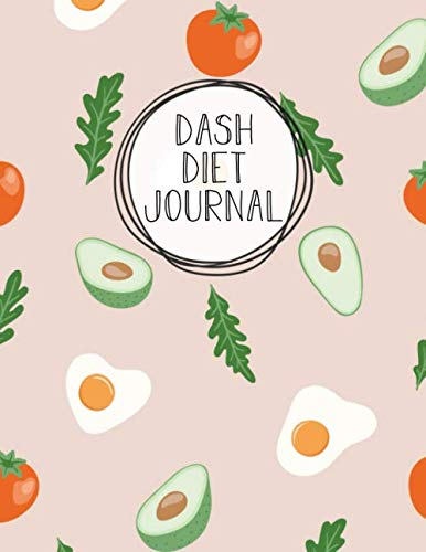 DASH Diet Journal: Diet Food Log Book & Diary - Meal Planner And Tracker For Weight Loss & Reduce Blood Pressure