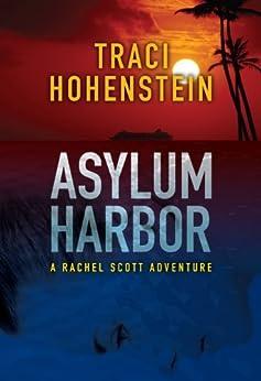 Asylum Harbor (A Rachel Scott Adventure Book 1) by [Hohenstein, Traci]