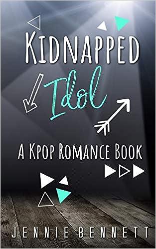 Amazon Com Kidnapped Idol A Kpop Romance Book Volume 1 9781543150223 Bennett Jennie Books