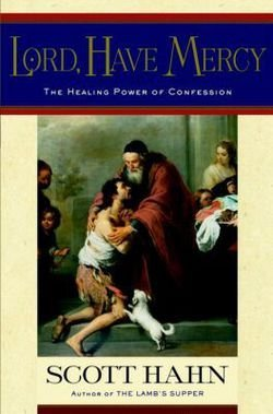 Scott Hahn: Lord, Have Mercy : The Healing Power of Confession (Hardcover); 2003 Edition