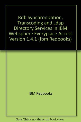 Rdb Synchronization, Transcoding and Ldap Directory Services in IBM Websphere Everyplace Access Version 1.4.1 (IBM Redbooks)