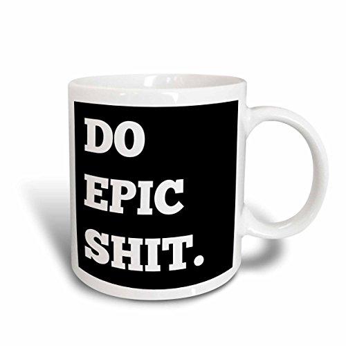 3dRose 220132_2 Do Epic Shit, White Letters On A Black Background Mug, 15 oz