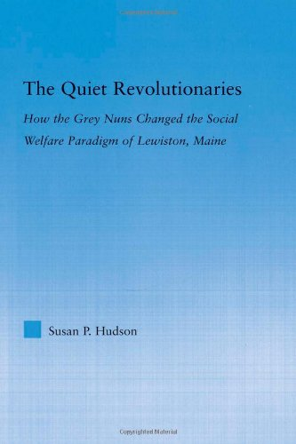 The Quiet Revolutionaries: How the Grey Nuns Changed the Social Welfare Paradigm of Lewiston, Maine (Studies in American