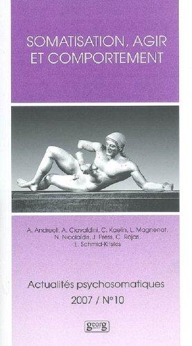 Actualités psychosomatiques N°10 / 2007: Somatisation, Agir et Comportement.