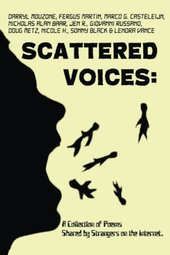 Scattered Voices: A Collection of Poems Shared by Strangers on the Internet. by William H.W. Smithe (2014-06-25)