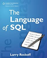 The Language of SQL: How to Access Data in Relational Databases Front Cover