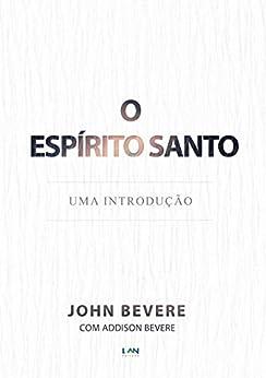 O Espírito Santo: Uma Introdução por [Bevere, John]
