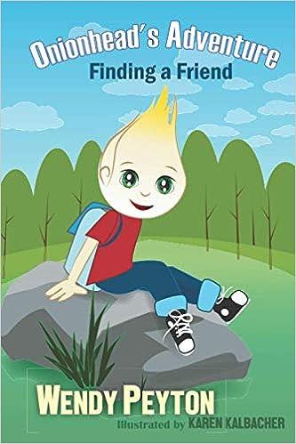 Onionhead S Adventure Finding A Friend Onionhead S Adventures Peyton Wendy Kalbacher Karen 9781709684265 Amazon Com Books