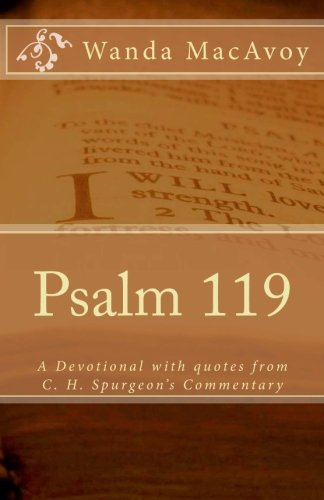Psalm 119: A devotional including quotes from Charles H. Spurgeon's Devotional Commentary