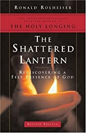 The Shattered Lantern, 2004 Edition: Rediscovering a Felt Presence of God